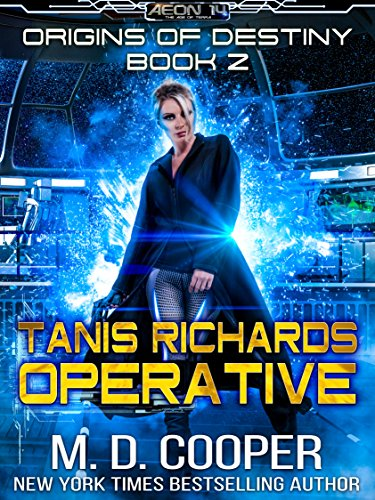 Tanis Richards: Operative - A Hard, Military, Science Fiction Adventure (Aeon 14: Origins of Destiny Book 2) (English Edition)