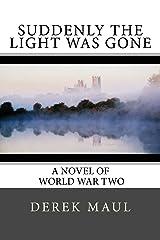 Suddenly the Light Was Gone: a WW2 novel Paperback