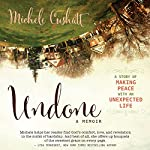 Undone: A Story of Making Peace with an Unexpected Life | Michele Cushatt