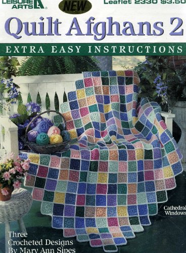 Quilt Afghans 2: Three Crocheted Designs (Extra Easy Instructions) (Leisure Arts Leaflet 2330) (Easy Crocheted Afghans)