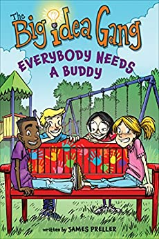 Everybody Needs a Buddy (The Big Idea Gang Book 1) by [Preller, James]