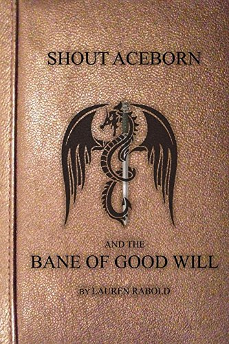 shout-aceborn-and-the-bane-of-good-will-shout-aceborn-saga-book-1