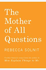 The Mother of All Questions: Further Reports from the Feminist Revolutions Paperback
