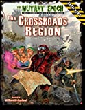 The Crossroads Region Gazetteer: Region One for The Mutant Epoch RPG