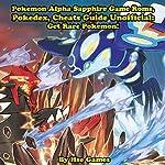 Pokemon Alpha Sapphire Game Roms, Pokedex, Cheats Guide Unofficial: Get Rare Pokemon! |  Hse Games