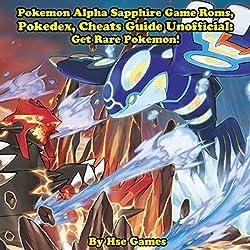 Pokemon Alpha Sapphire Game Roms, Pokedex, Cheats Guide Unofficial: Get Rare Pokemon!