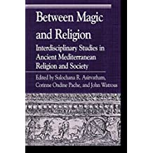 Between Magic and Religion: Interdisciplinary Studies in Ancient Mediterranean Religion and Society