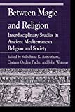 img - for Between Magic and Religion: Interdisciplinary Studies in Ancient Mediterranean Religion and Society (Greek Studies: Interdisciplinary Approaches) book / textbook / text book