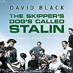 The Skipper's Dog's Called Stalin: A Harry Gilmour Novel, Book 2 | David Black