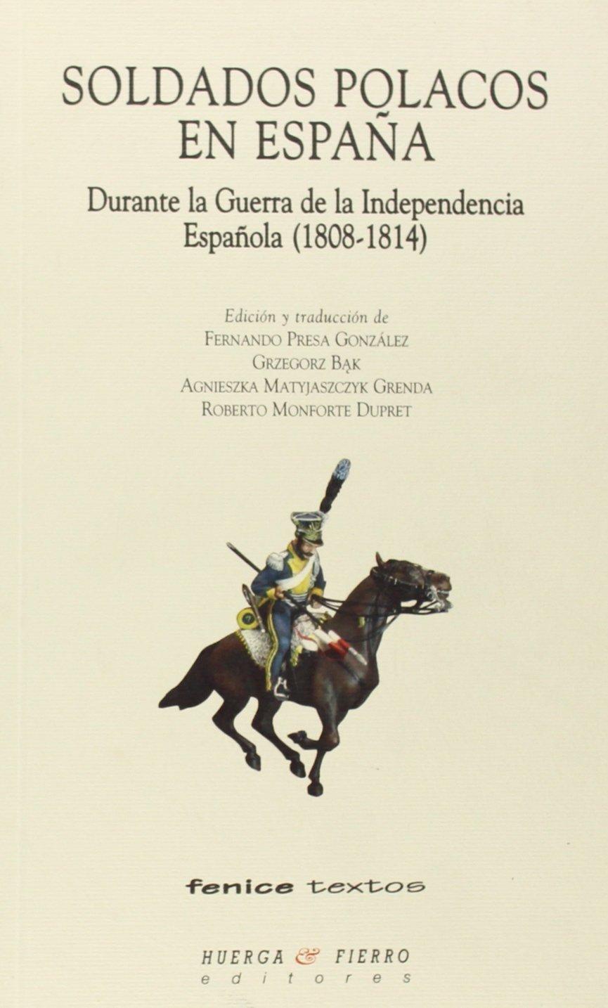 Soldados polacos en España : durante la Guerra de la Independencia Española 1808-1814 Fenice textos de Fernando 1961- Presa González 15 dic 2004 Tapa blanda: Amazon.es: Libros