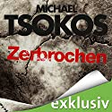 Zerbrochen (True-Crime-Thriller 3) Audiobook by Michael Tsokos, Andreas Gößling Narrated by David Nathan