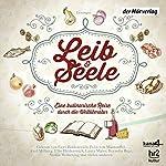 Leib & Seele: Eine kulinarische Reise durch die Weltliteratur. Anthologie | Thomas Mann,Christian Morgenstern,Theodor Fontane,Stefan Zweig,Roald Dahl