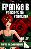 Frankie B - Vampires and Valentines: A Paranormal Cozy Mystery (Marina Witches Mysteries Book 5)
