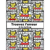 Trouvez L'Erreur (Cherchez l'erreur, Le Jeu Des Différences, Le Jeu Des Erreurs) (French Version) (French Edition)