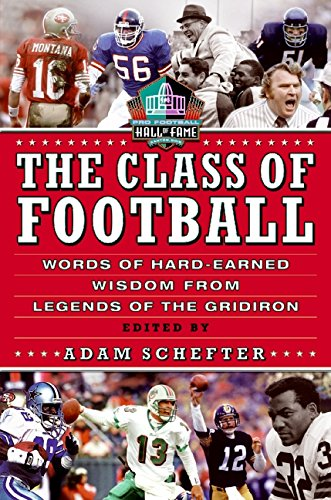 The Class of Football: Words of Hard-Earned Wisdom from Legends of the Gridiron ebook