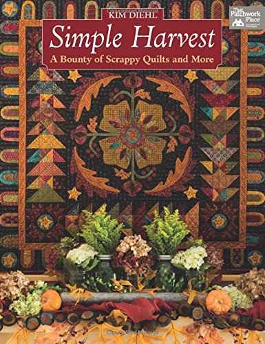 Simple Harvest: A Bounty of Scrappy Quilts and ()