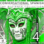 Conversational Spanish - The Beginner Collection: Course Four, Lessons 16-20 |  Fluent Penguin,Silas Brazil