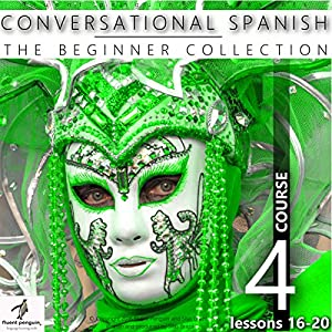 Conversational Spanish - The Beginner Collection: Course Four, Lessons 16-20 Hörbuch
