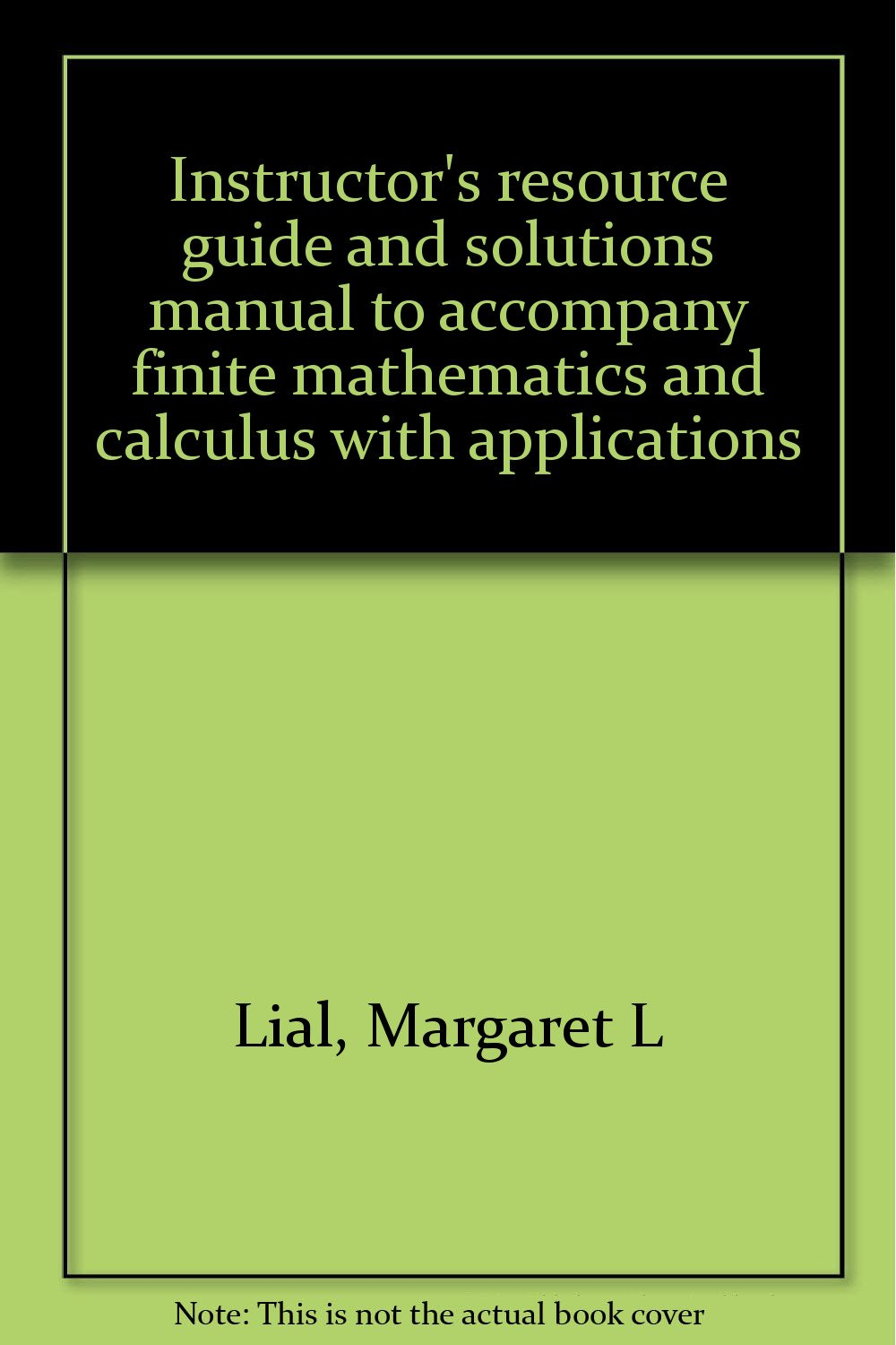 Instructor's resource guide and solutions manual to accompany finite  mathematics and calculus with applications: Margaret L Lial: 9780321028679:  Amazon.com: ...