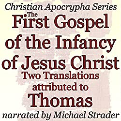 The First Gospel of the Infancy of Jesus Christ: Two Translations
