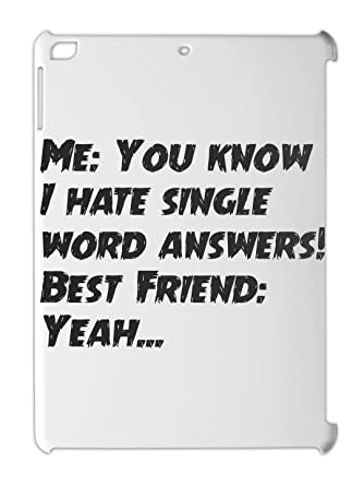 Me You Know I Hate Single Word Answers Best Friend Ipad Air