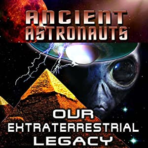 Ancients Astronauts: Our Extraterrestrial Legacy Radio/TV Program