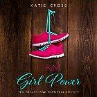 I Am Girl Power: Health and Happiness Society, Book 2 Hörbuch von Katie Cross Gesprochen von: Anna Caudle