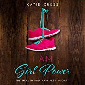 I Am Girl Power: Health and Happiness Society, Book 2 | Katie Cross