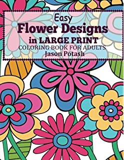 Easy Flowers Designs In Large Print Coloring Book For Adults The Stress Relieving Adult