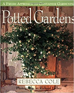 Potted Gardens Potted gardens a fresh approach to container gardening rebecca potted gardens a fresh approach to container gardening rebecca cole 9780517704578 amazon books workwithnaturefo