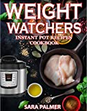 Weight Watchers Instant Pot Recipes Cookbook: The Ultimate Guide For Rapid Weight Loss Including Delicious Fast And Easy Instant Pot Recipes ( Smart Points Cookbook, Instant Pot Cookbook)