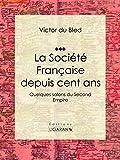 La Société Française depuis cent ans: Quelques salons du Second Empire (French Edition)