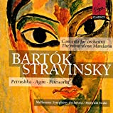 Bartok: Concerto for Orchestra; The Miraculous Mandarin/Stravinsky: Petrushka; Agon; Fireworks