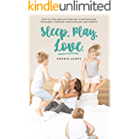 Sleep Play Love: How to Love and Play Your Way to Better Sleep – For Babies, Toddlers, Preschoolers, and Parents