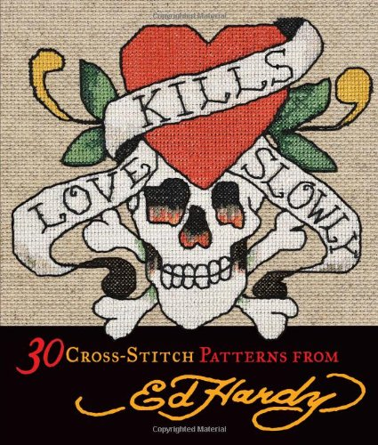Love Kills Slowly Cross-Stitch: 30 Cross-Stitch Patterns from Ed Hardy