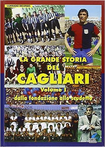 Amazonit La Grande Storia Del Cagliari 1 Corrado Delunas Libri