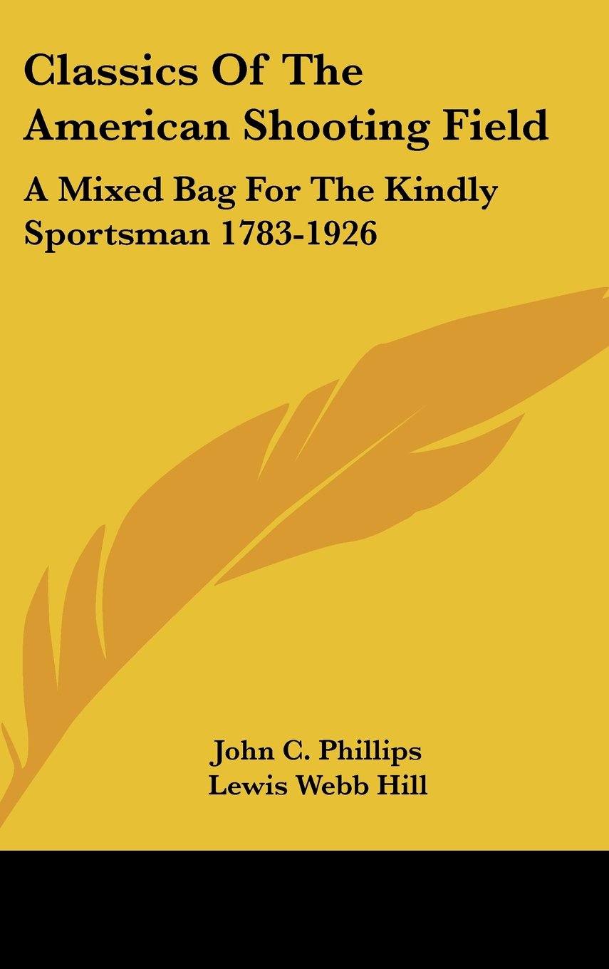 Download Classics Of The American Shooting Field: A Mixed Bag For The Kindly Sportsman 1783-1926 pdf epub