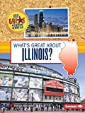 What's Great about Illinois? (Our Great States)