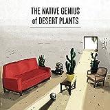 The Native Genius of Desert Plants (Deluxe)