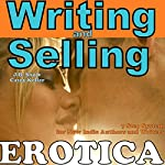 Writing Erotica and Selling Erotica: 7 Step System for New Indie Authors and Writers: Transcend Mediocrity, Book 10 | J.B. Snow,Casey Keller