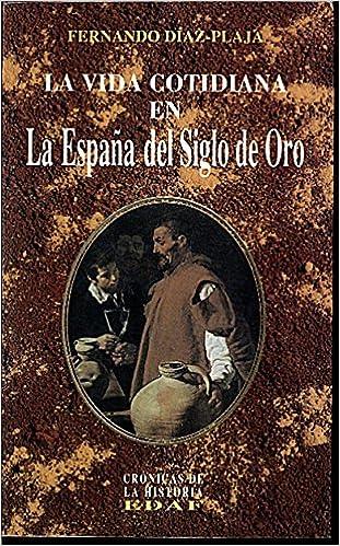 Vida cotidiana en la España del siglo de oro: Amazon.es: Diaz ...