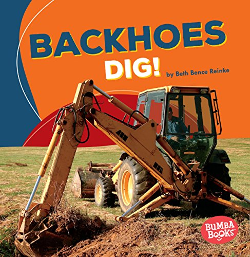 Backhoes Dig! (Bumba Books ® ― Construction Zone)