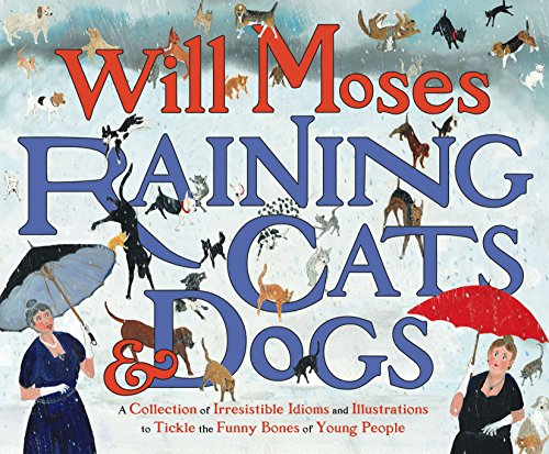 - Raining Cats and Dogs: A Collection of Irresistible Idioms and Illustrations to Tickle the Funny Bones of Young People