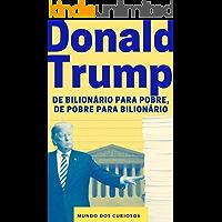 Donald Trump: De bilionário para pobre, de pobre para bilionário (Fortunas Perdidas-Volume 1)
