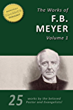 THE WORKS OF F. B. MEYER, Vol 1 (25 Works). Back to Bethel, Calvary, Guidance, Tried by Fire, David, Moses, Elijah and more!: 25 Classic Devotionals, Biographies and Teachings on the Higher Life