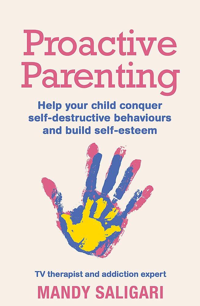 Proactive Parenting  Help Your Child Conquer Self Destructive Behaviours And Build Self Esteem