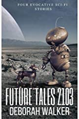 Future Tales 2103: Four Evocative Sci-Fi Short Stories (Future Tales 2100 Book 7) Kindle Edition
