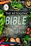 The Ketogenic Bible: The Best Guide to Ketosis, 50 Recipes To Heal Your Body