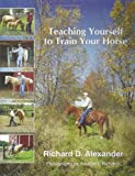 Teaching Yourself to Train Your Horse, Richard D. Alexander, 0971231400