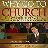 Why Go to Church?: Today's Church in America Compared to the Early Church